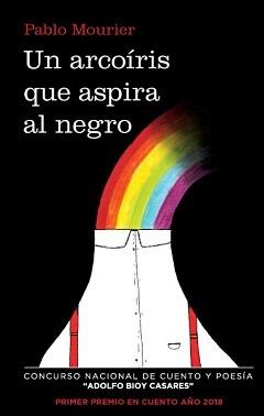 Un arcoiris que aspira al negro - Libro de Pablo Mourier - Tapa